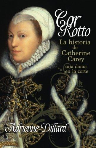 cor-rotto-la-historia-de-catherine-carey-una-dama-en-la-corte