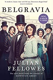 Julian Fellowes's Belgravia: Now a major TV series, from the creator of DOWNTON ABBEY (English Edit