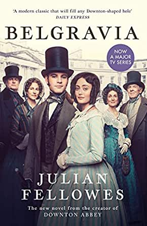 Julian Fellowes S Belgravia Now A Major Tv Series From The Creator Of Downton Abbey English Edition Ebook Fellowes Julian Kindle Shop