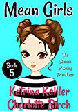 #9: MEAN GIRLS - Book 5: The Silence of Being Friendless: Books for Girls aged 9-12