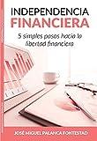 Independencia financiera: 5 simples pasos hacia la libertad financiera