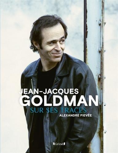 Jean-Jacques Goldman - Sur ses traces par Alexandre FIÉVÉE
