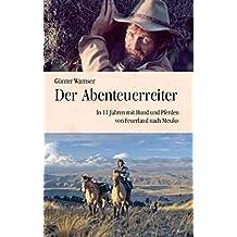 Der Abenteuerreiter: In 11 Jahren mit Hund und Pferden von Feuerland nach Mexiko