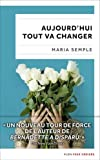 Aujourd'hui tout va changer / Maria Semple  