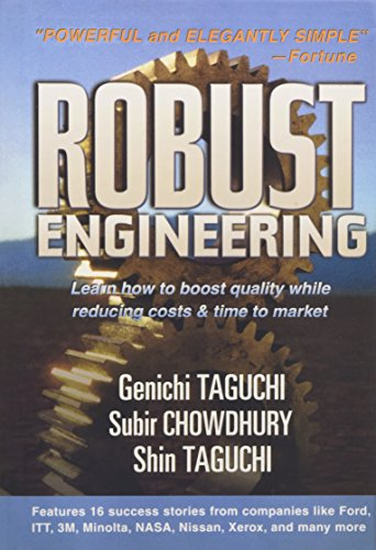 Robust Engineering: Learn How to Boost Quality While Reducing Costs & Time to Market: Learn How to Boost Quality While Reducing Costs and Time to Market