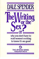 The Writing or the Sex?: Or Why You Don't Have to Read Women's Writing to Know it's No Good (Athene)