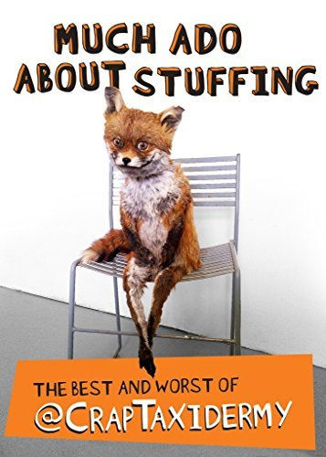 Much Ado about Stuffing: The Best and Worst of @CrapTaxidermy by @CrapTaxidermy, Cornish, Adam (2014) Paperback