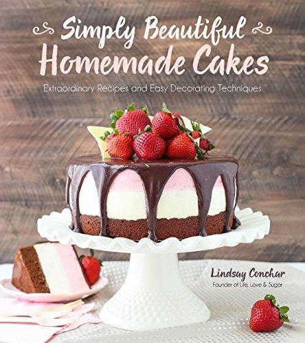 Simply Beautiful Homemade Cakes: Extraordinary Recipes and Easy Decorating Techniques por Lindsay Conchar