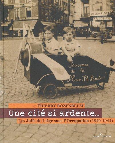 Une cité si ardente. : Les Juifs de Liège sous l'Occupation (1940-1944) (1DVD) par Thierry Rozenblum, Bernard Suchecky
