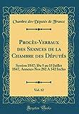Procès-Verbaux des Seances de la Chambre des Députés, Vol. 12: Session 1847; Du 5 au 15 Juillet 1847, Annexes Nos 282 A 342 Inclus (Classic Reprint)