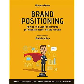 Brand Positioning. Applica Le 15 Leggi Di Diamante Per Diventare Leader Del Tuo Mercato