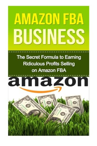 Amazon FBA: The Secret Formula to Making Ridiculous Profits Selling on Amazon FBA (amazon fba, amazon business, selling on amazon, how to sell on amazon, amazon fba business, amazon, fba)