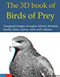 3D Book of Birds of Prey.Anaglyph images of eaglesfalconskestrelshawkskitesospreyowlsvultures.Requires red-cyan glasses for 3D effect.