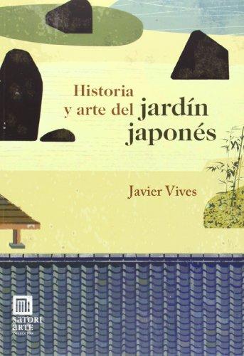 Historia Y Arte Del Jardín Japonés (Satori Arte) por Javier Vives Rego