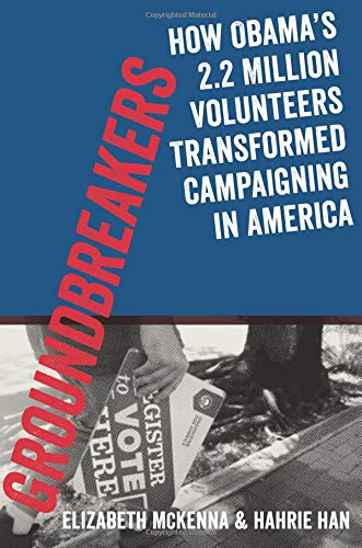 Groundbreakers: How Obama's 2.2 Million Volunteers Transformed Campaigning In America di Hahrie Han