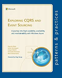 Exploring CQRS and Event Sourcing: A journey into high scalability, availability, and maintainability with Windows Azure (Microsoft patterns & practices)