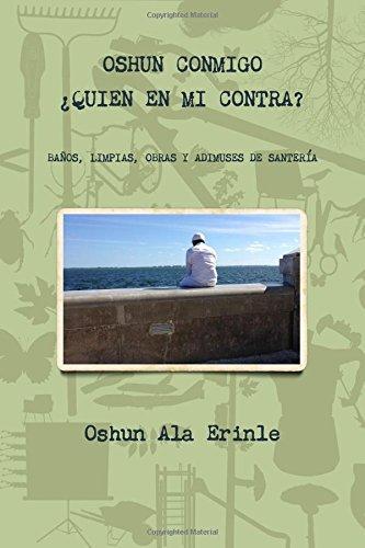 Oshun conmigo ¿Quien en mi contra?: Baños, limpias, obras y adimuses de santeria por Oshun Ala Erinle