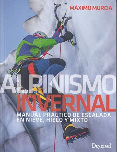 Alpinismo invernal, manual práctico de escalada en nieve, hielo y mixto por Máximo Murcia