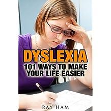 DYSLEXIA: 101 WAYS TO MAKE YOUR LIFE EASIER