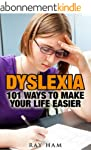 DYSLEXIA: 101 WAYS TO MAKE YOUR LIFE...