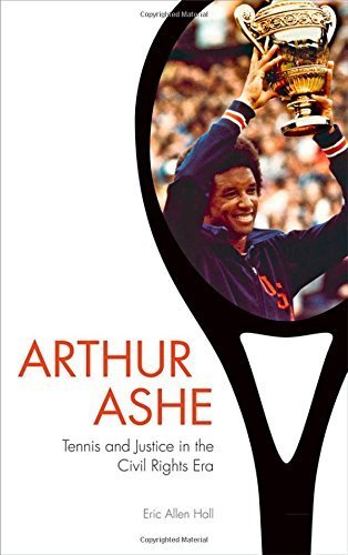 Arthur Ashe: Tennis and Justice in the Civil Rights Era by Hall, Eric Allen (2014) Hardcover