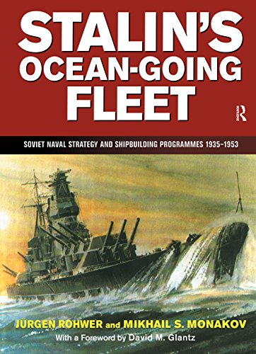 Stalin's Ocean-going Fleet: Soviet: Soviet Naval Strategy and Shipbuilding Programs, 1935-1953 (Naval Policy & History Book 11) (English Edition)