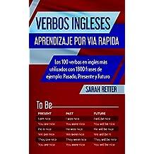 VERBOS INGLESES: APRENDIZAJE POR VIA RAPIDA: Los 100 verbos en inglés más utilizados con 1800 frases de ejemplo: Pasado, Presente y Futuro. (Corsican Edition)
