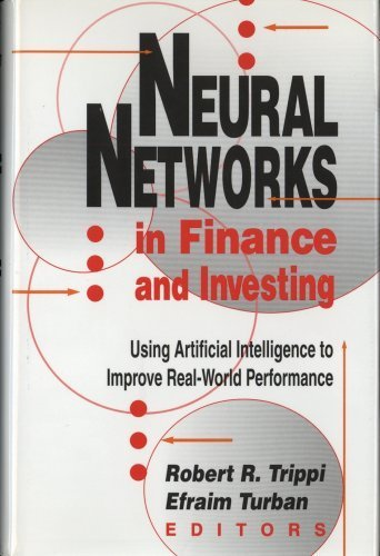 Neural Networks in Finance and Investing: Using Artificial Intelligence to Improve Real-World Performance by Robert R. Trippi (1992-10-04)