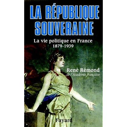 La République souveraine : La vie politique en France (1879-1939) (Biographies Historiques)