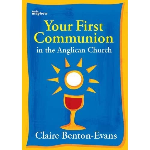 Your First Communion as a Child in the Anglican Church by Claire Benton-Evans (2012-01-20)