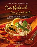 Das Kochbuch des Ayurveda: Selbstheilung durch die ayurvedische Küche - Vasant Lad, Usha Lad
