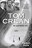 Tom Crean - An Illustrated Life: Unsung Hero of the Scott & Shackleton Expeditions