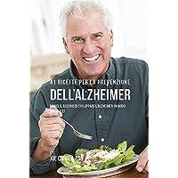 41 Ricette per la prevenzione dell'Alzheimer: riduci il rischio di sviluppare l'Alzheimer in modo naturale!