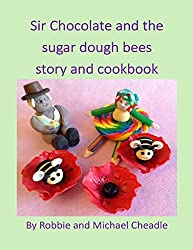 Sir Chocolate and the Sugar Dough Bees Story and Cookbook