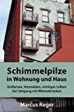 Schimmelpilze in Wohnung und Haus - Entfernen, Vermeiden, richtiges Lüften, der Umgang mit Wärmebrücken