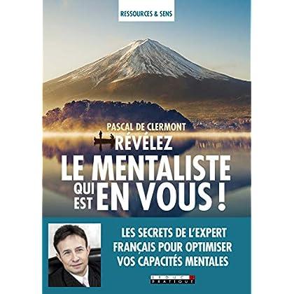 Révélez le mentaliste qui est en vous ! Les secrets de l'expert français pour optimiser vos capacités mentales