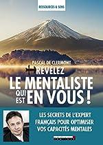 Révélez le mentaliste qui est en vous ! Les secrets de l'expert français pour optimiser vos capacités mentales de Pascal de Clermont