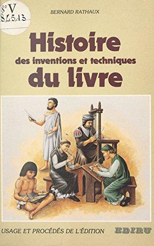 Histoire des inventions et techniques du livre : usage et procédés de l'édition par Bernard Rathaux
