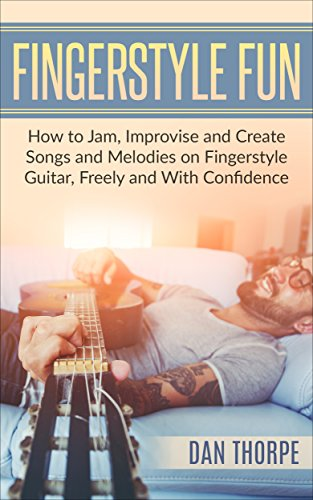Fingerstyle Fun: How to Jam, Improvise and Create Songs and Melodies on Fingerstyle Guitar