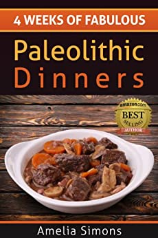 4 Weeks of Fabulous Paleolithic Dinners (4 Weeks of Fabulous Paleo Recipes Book 3) by [Simons, Amelia]