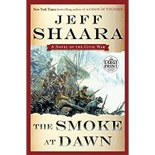 The Smoke at Dawn: A Novel of the Civil War (Random House Large Print) by Jeff Shaara (2014-12-15)