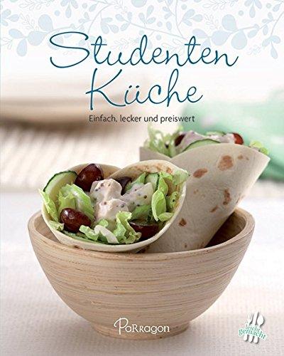 Studentenküche: Einfach, lecker und preiswert (Leicht gemacht)