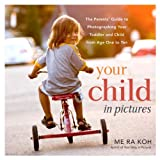 Image de Your Child in Pictures: The Parents' Guide to Photographing Your Toddler and Chi