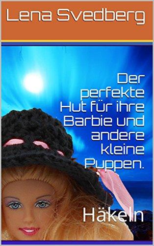 Der Perfekte Hut Für Ihre Barbie Und Andere Kleine Puppen Häkeln