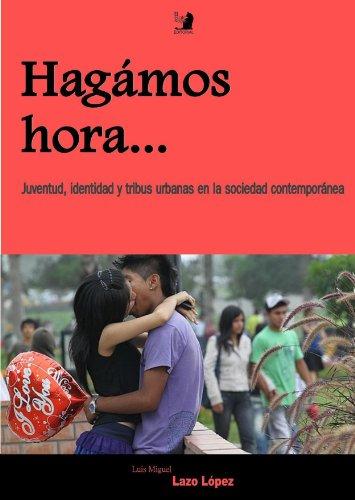 Hagámos Hora. Juventud, Identidad y Tribus Urbanas en la sociedad contemporánea par Luis Miguel Lazo Lopez