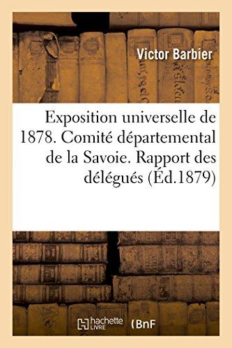Exposition universelle de 1878. Comité départemental de la Savoie. Rapport des délégués par Victor Barbier
