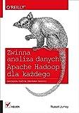 Zwinna analiza danych Apache Hadoop dla kazdego: Zarzadzaj duzymi zbiorami danych!
