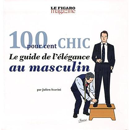 100 pour cent chic: le guide de l'élégance au masculin