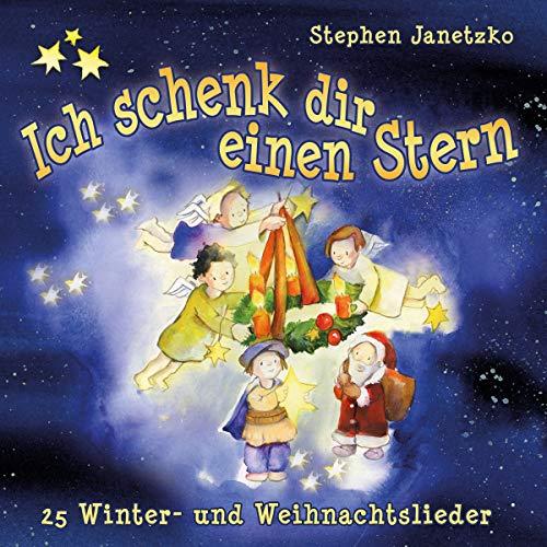 (Ich schenk dir einen Stern: 25 Winter- und Weihnachtslieder)