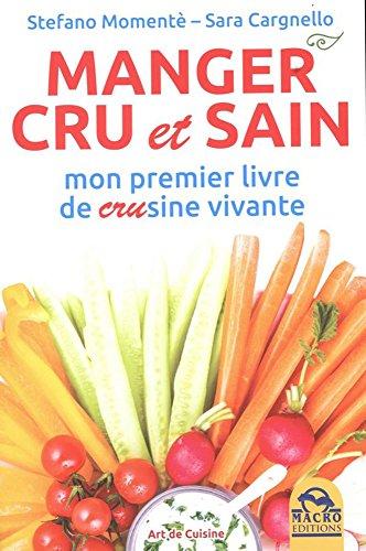 Manger cru et sain: Mon premier livre de CRUsine vivante